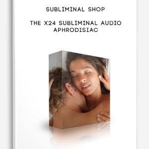 The X24 Subliminal Audio Aphrodisiac by Subliminal Shop