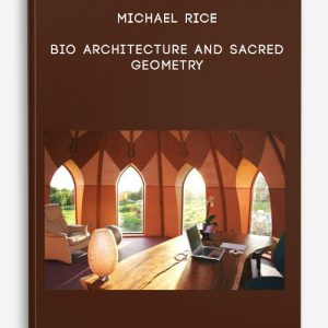 Bio Architecture and Sacred Geometry by Michael Rice