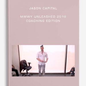 Jason Capital – MWWY Unleashed 2018 Coaching Edition