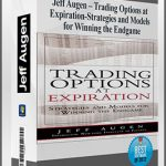 Jeff Augen – Trading Options at Expiration-Strategies and Models for Winning the Endgame