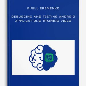 Kirill Eremenko – Debugging and Testing Android Applications Training Video