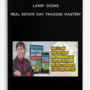 Real Estate Day Trading Mastery by Larry Goins