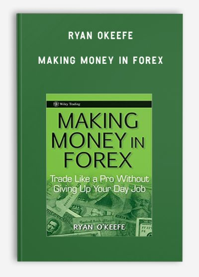 Ryan Okeefe – Making Money in Forex: Trade Like a Pro Without Giving Up Your Day Job