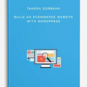 Taaron Gorbahn – Build An eCommerce Website With WordPress