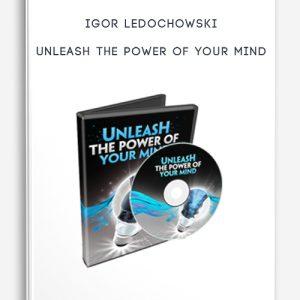 Unleash the Power of Your Mind by Igor Ledochowski