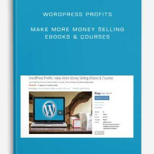 WordPress Profits – Make More Money Selling eBooks & Courses