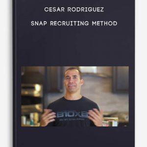 Cesar Rodriguez – Snap Recruiting Method