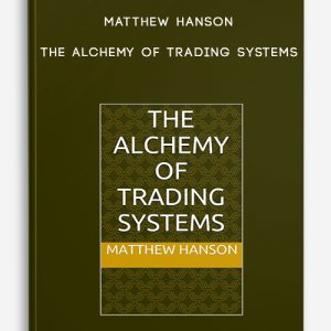 Matthew Hanson – The Alchemy of Trading Systems