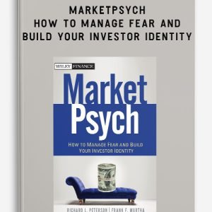 Richard L.Peterson – MarketPsych. How to Manage Fear and Build Your Investor Identity