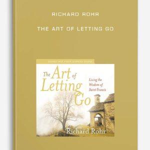 Richard Rohr – THE ART OF LETTING GO