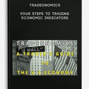 Tradeonomics – Four Steps to Trading Economic Indicators