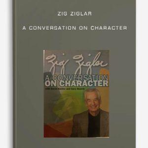 Zig Ziglar – A conversation on Character