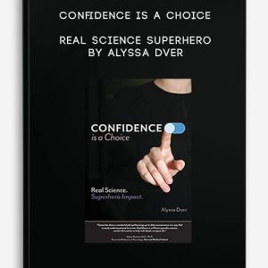 Confidence is a Choice: Real Science Superhero by Alyssa Dver