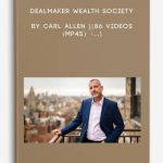 Dealmaker-Wealth-Society-by-Carl-Allen-86-Videos-MP4s-400×556