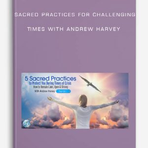 Sacred Practices for Challenging Times by Andrew Harvey