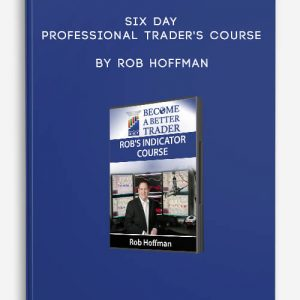 Six Day Professional Trader's Course by Rob Hoffman