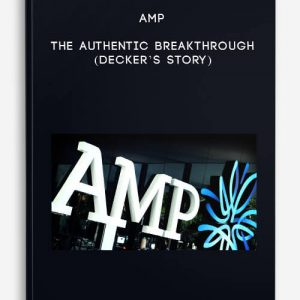 AMP – The Authentic Breakthrough (Decker's Story)