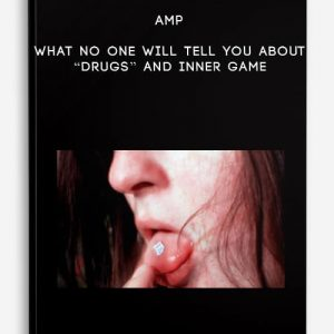 "AMP – What No One Will Tell You About ""Drugs"" And Inner Game"