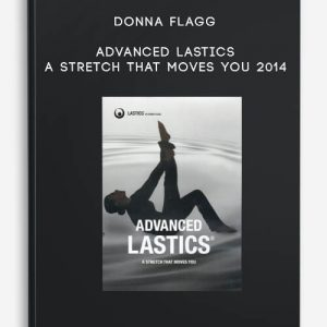 Advanced Lastics: A Stretch That Moves You 2014 by Donna Flagg