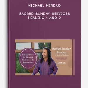 Sacred Sunday Services – Healing 1 and 2 by Michael Mirdad