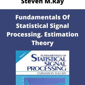 Steven M.Ray – Fundamentals Of Statistical Signal Processing. Estimation Theory